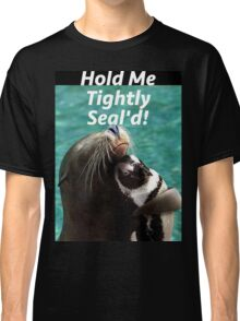 Hold Me Tight & Sealed Classic T-Shirt