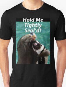 Hold Me Tight & Sealed Unisex T-Shirt