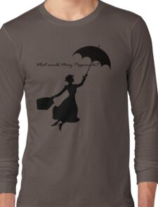 What would Mary Poppins do? Long Sleeve T-Shirt