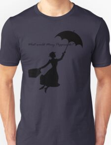 What would Mary Poppins do? Unisex T-Shirt
