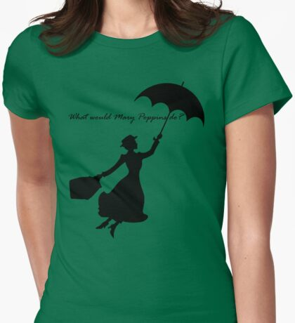 What would Mary Poppins do? Womens Fitted T-Shirt