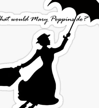 What would Mary Poppins do? Sticker