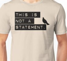 this is not a statement. Unisex T-Shirt