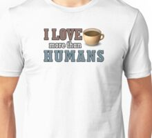 I love coffee more than humans Unisex T-Shirt
