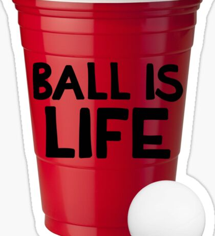 Beer Pong Ball is Life Sticker