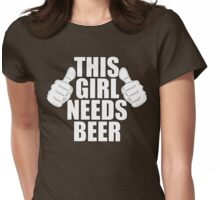 THIS GIRL NEEDS BEER SHIRT Womens Fitted T-Shirt