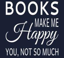 Books Make Me Happy. You Not So Much Kids Tee