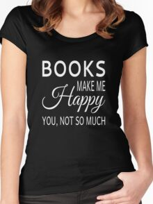 Books Make Me Happy. You Not So Much Women's Fitted Scoop T-Shirt
