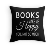 Books Make Me Happy. You Not So Much Throw Pillow