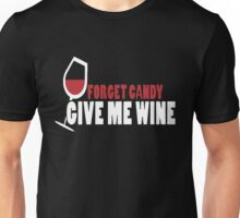 Forget candy give me wine Tshirt Unisex T-Shirt