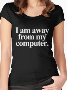 I am away from my computer. - White Text Women's Fitted Scoop T-Shirt
