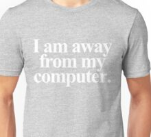 I am away from my computer. - White Text Unisex T-Shirt