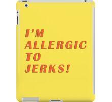 allergic to jerks iPad Case/Skin