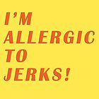allergic to jerks by comesatyoufast