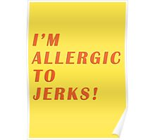 allergic to jerks Poster