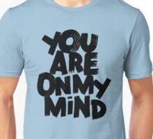 u are on my mind Unisex T-Shirt