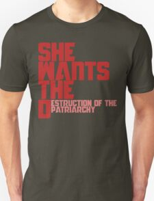 She wants the Destruction of the Patriarchy  Unisex T-Shirt