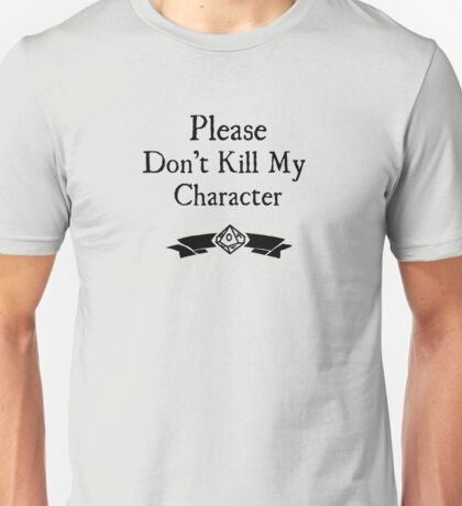 Please Don't Kill My Character - WoD Unisex T-Shirt