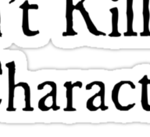 Please Don't Kill My Character - WoD Sticker