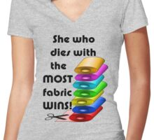 She who dies with the most fabric wins! Women's Fitted V-Neck T-Shirt