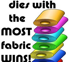 She who dies with the most fabric wins! by BonniePhantasm