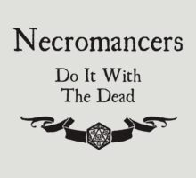 Necromancers do it with the dead T-Shirt