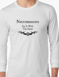 Necromancers do it with the dead Long Sleeve T-Shirt