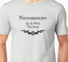 Necromancers do it with the dead Unisex T-Shirt