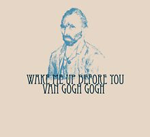 Wake Me Up Before You Van Gogh Gogh Unisex T-Shirt