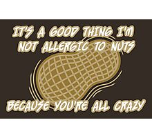 It's a Good Thing I'm Not Allergic to Nuts Photographic Print