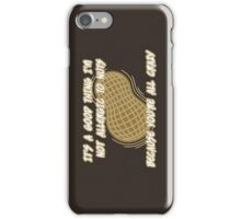 It's a Good Thing I'm Not Allergic to Nuts iPhone Case/Skin