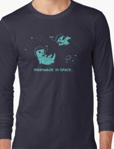 Meanwhile, In Space... Long Sleeve T-Shirt