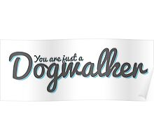 You are just a dogwalker - Childish Gambino Poster
