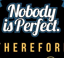 I'm A Nobody Nobody Is Perfect Therefore I'm Perfect - Funny Sarcastic T shirt for Men and Women Sticker
