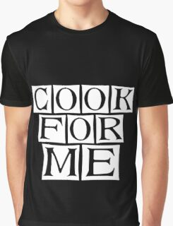 cook for me  Graphic T-Shirt