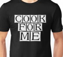 cook for me  Unisex T-Shirt
