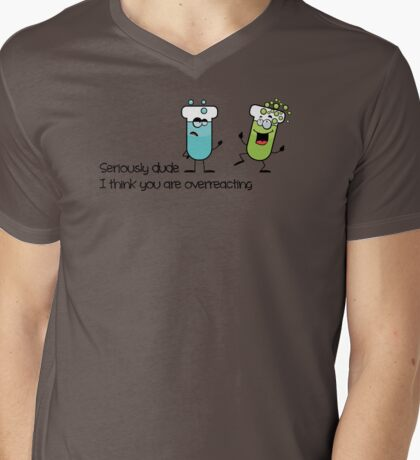 Seriously dude, I think you are overreacting Mens V-Neck T-Shirt