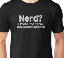 Nerd I Prefer The Term Intellectual Badass Funny Geek Unisex T-Shirt