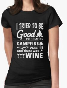 I tried to be good but then the campfire was lit and there was wine Womens Fitted T-Shirt