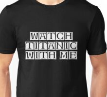 watch titanic with me Unisex T-Shirt