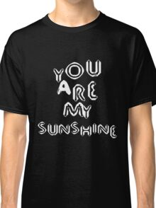 you are my sun Classic T-Shirt