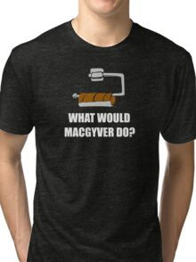 WHAT WOULD MACGYVER DO, Funny Tri-blend T-Shirt