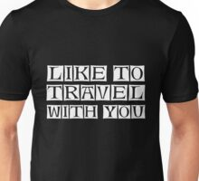 like to travel with you Unisex T-Shirt