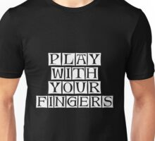 play with your fingers  Unisex T-Shirt