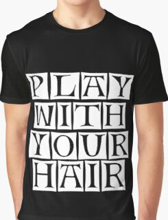 play with you hair  Graphic T-Shirt