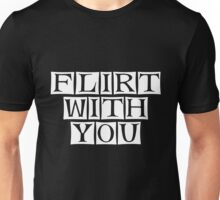 flirt with you Unisex T-Shirt