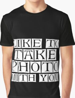 like to take photo with you Graphic T-Shirt