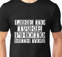like to take photo with you Unisex T-Shirt