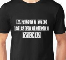 want to protect you  Unisex T-Shirt