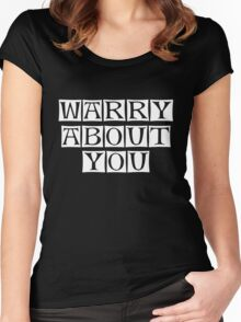 warry about you  Women's Fitted Scoop T-Shirt